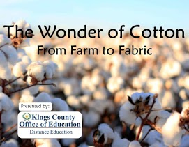 The Wonder of Cotton From Farm to Fabric Presented by Kings County Office of Ed Distance Education